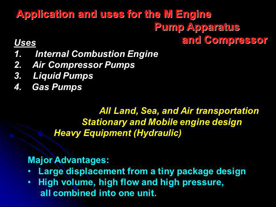 Application and uses for the M Engine Pump Apparatus and Compressor