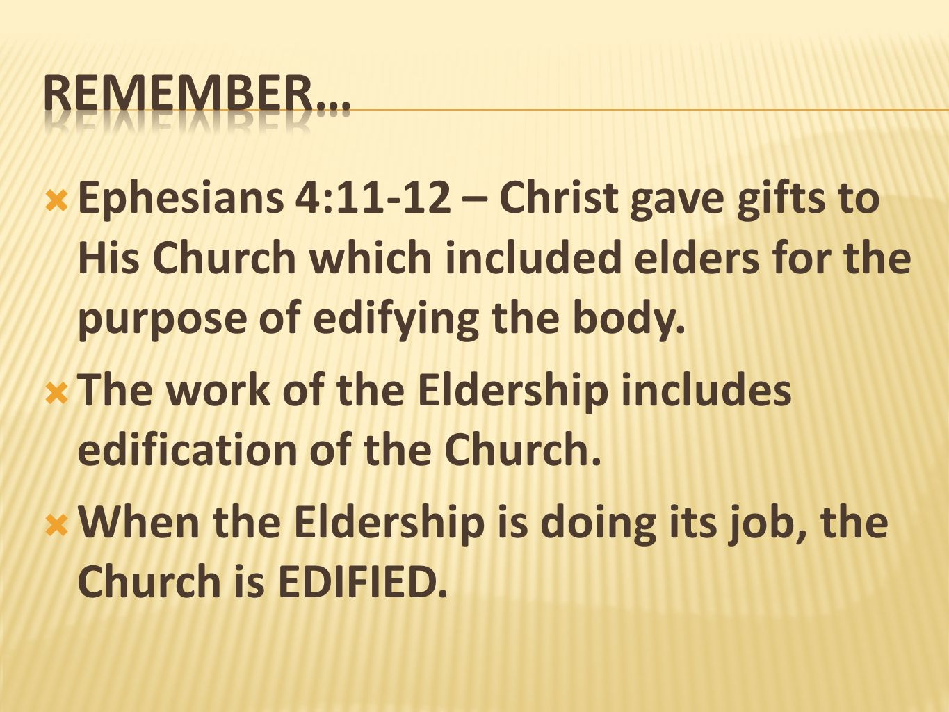 REMEMBER… Ephesians 4:11-12 – Christ gave gifts to His Church which included elders for the purpose of edifying the body.