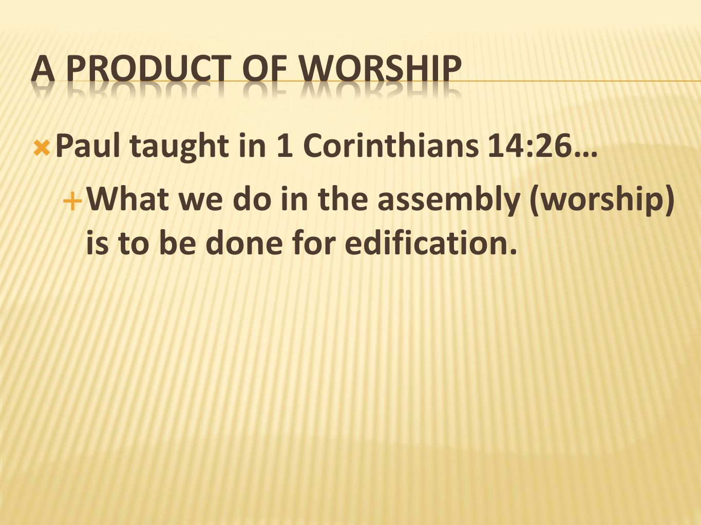 A PRODUCT OF WORSHIP Paul taught in 1 Corinthians 14:26…