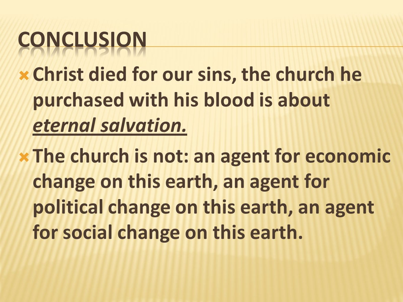 conclusion Christ died for our sins, the church he purchased with his blood is about eternal salvation.