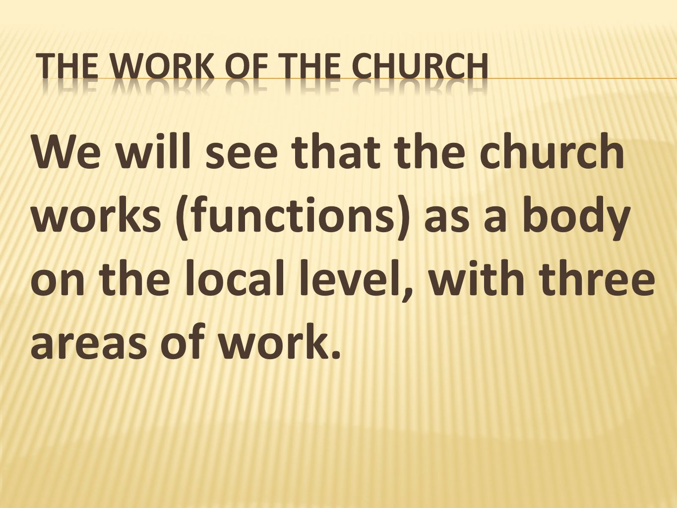 The Work Of The Church We will see that the church works (functions) as a body on the local level, with three areas of work.