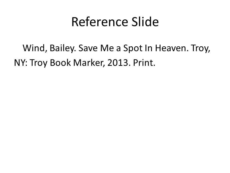 Reference Slide Wind, Bailey. Save Me a Spot In Heaven. Troy, NY: Troy Book Marker, 2013. Print.