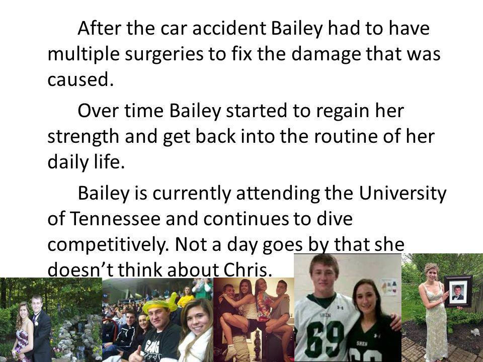 After the car accident Bailey had to have multiple surgeries to fix the damage that was caused.