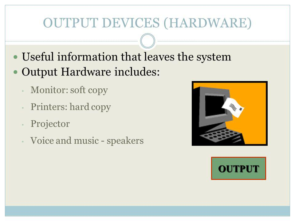 OUTPUT DEVICES (HARDWARE)