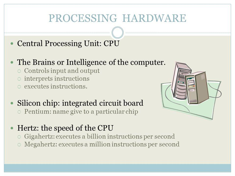 PROCESSING HARDWARE Central Processing Unit: CPU