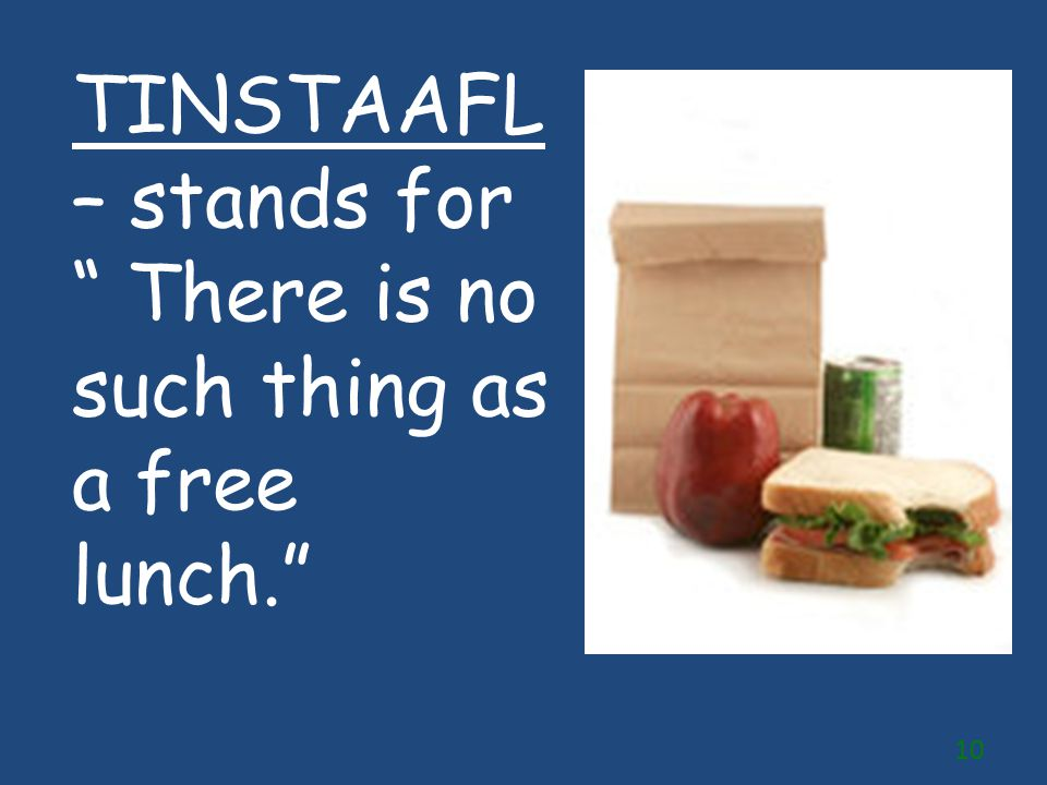TINSTAAFL– stands for There is no such thing as a free lunch.