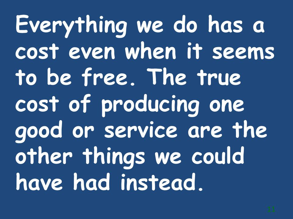 Everything we do has a cost even when it seems to be free