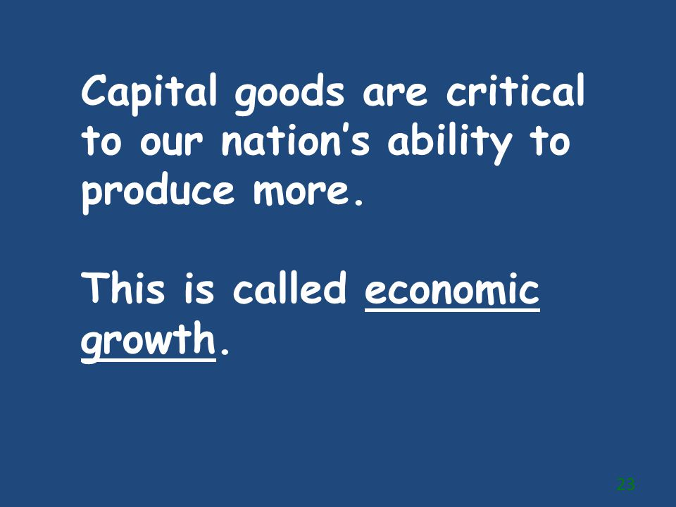 Capital goods are critical to our nation's ability to produce more.
