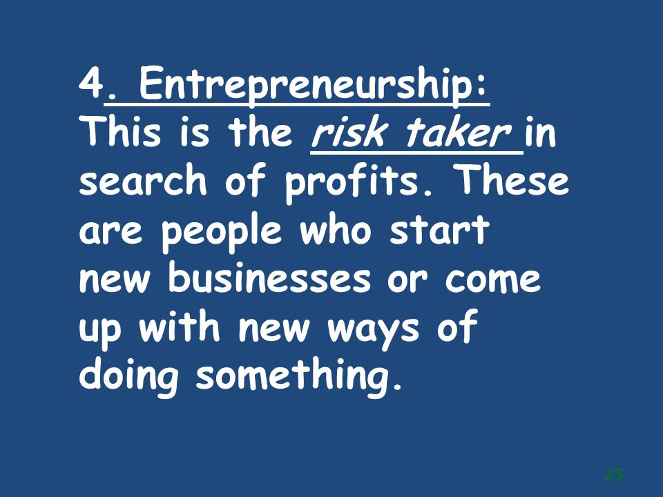 4. Entrepreneurship: This is the risk taker in search of profits