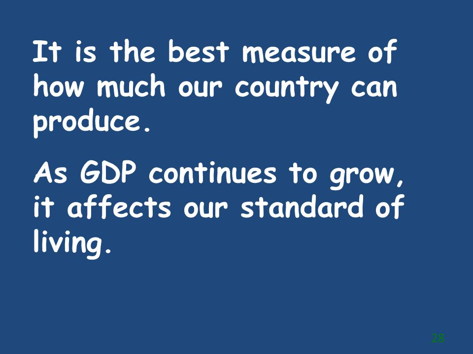 It is the best measure of how much our country can produce.