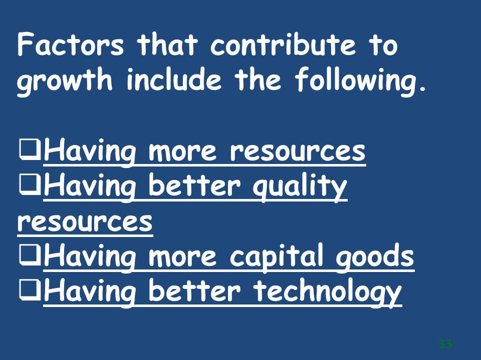Factors that contribute to growth include the following.