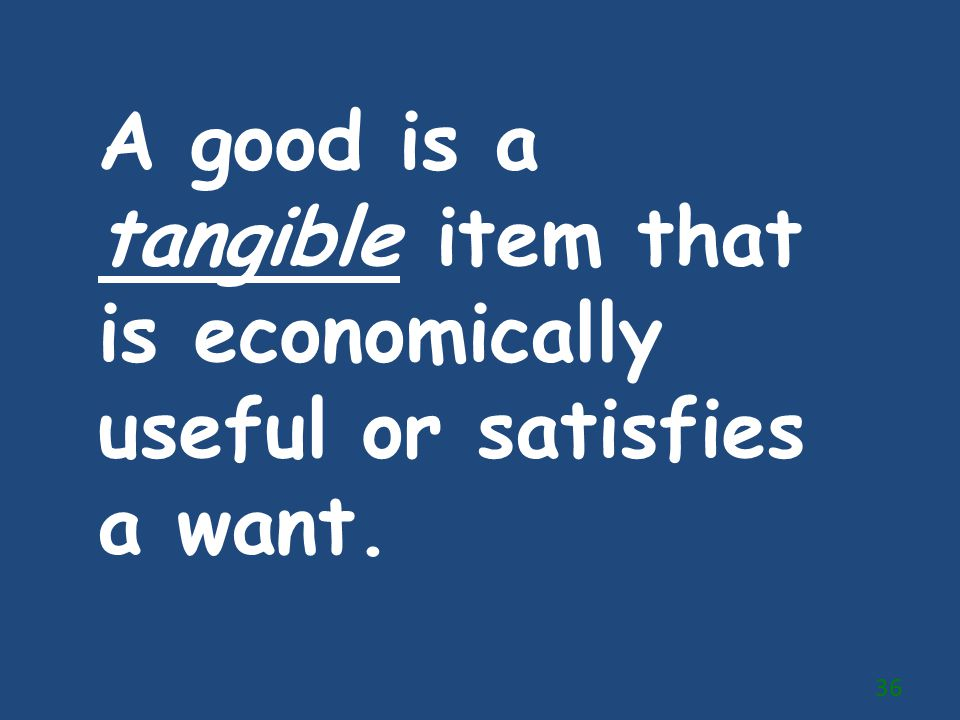 A good is a tangible item that is economically useful or satisfies a want.