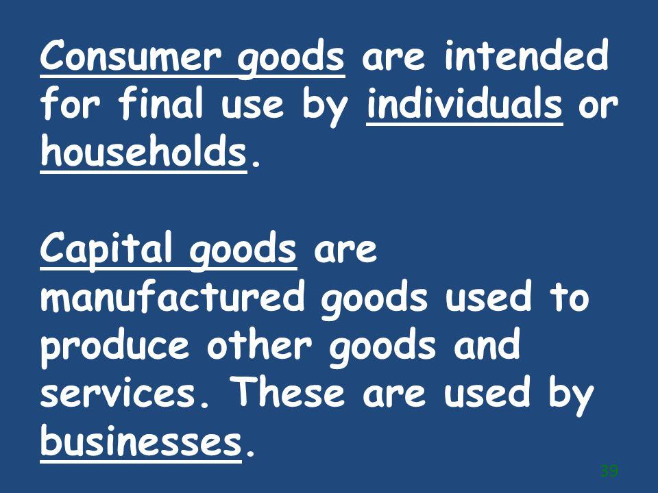 Consumer goods are intended for final use by individuals or households.