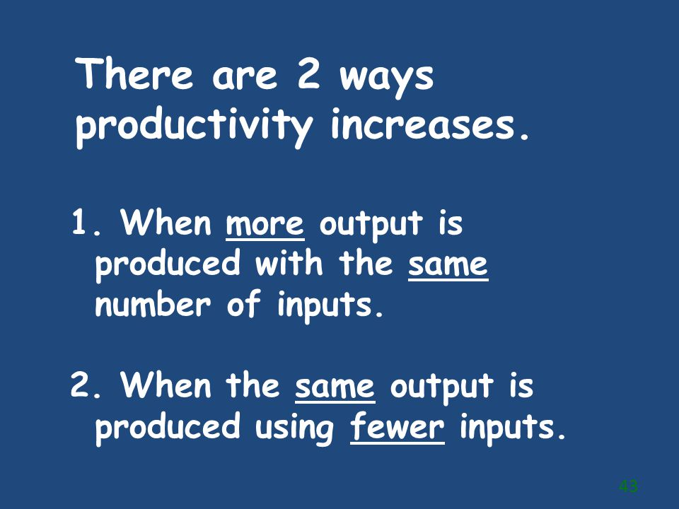 There are 2 ways productivity increases.