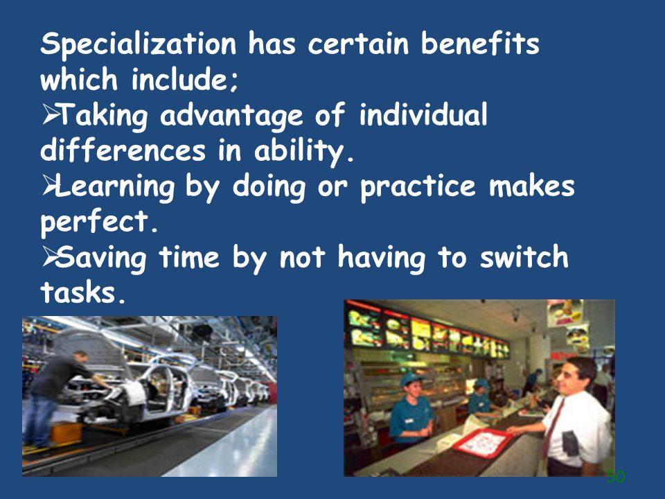 Specialization has certain benefits which include;