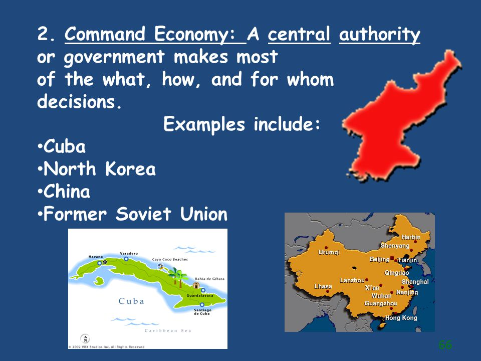 2. Command Economy: A central authority or government makes most