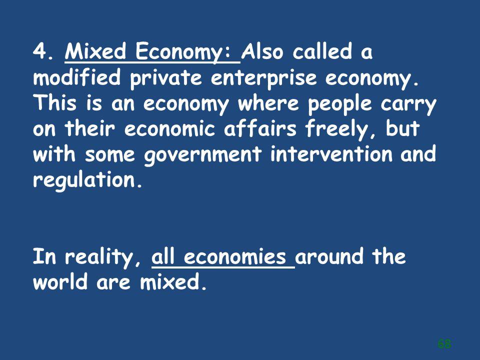 4. Mixed Economy: Also called a modified private enterprise economy