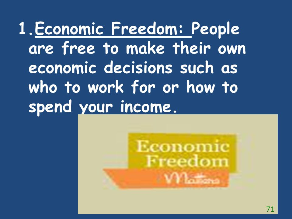 Economic Freedom: People are free to make their own economic decisions such as who to work for or how to spend your income.