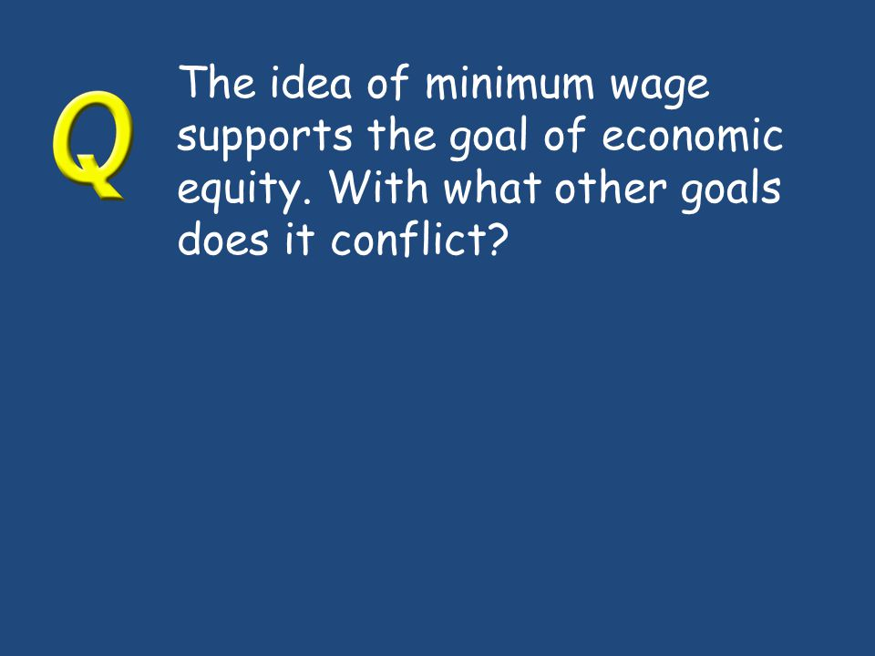 The idea of minimum wage supports the goal of economic equity