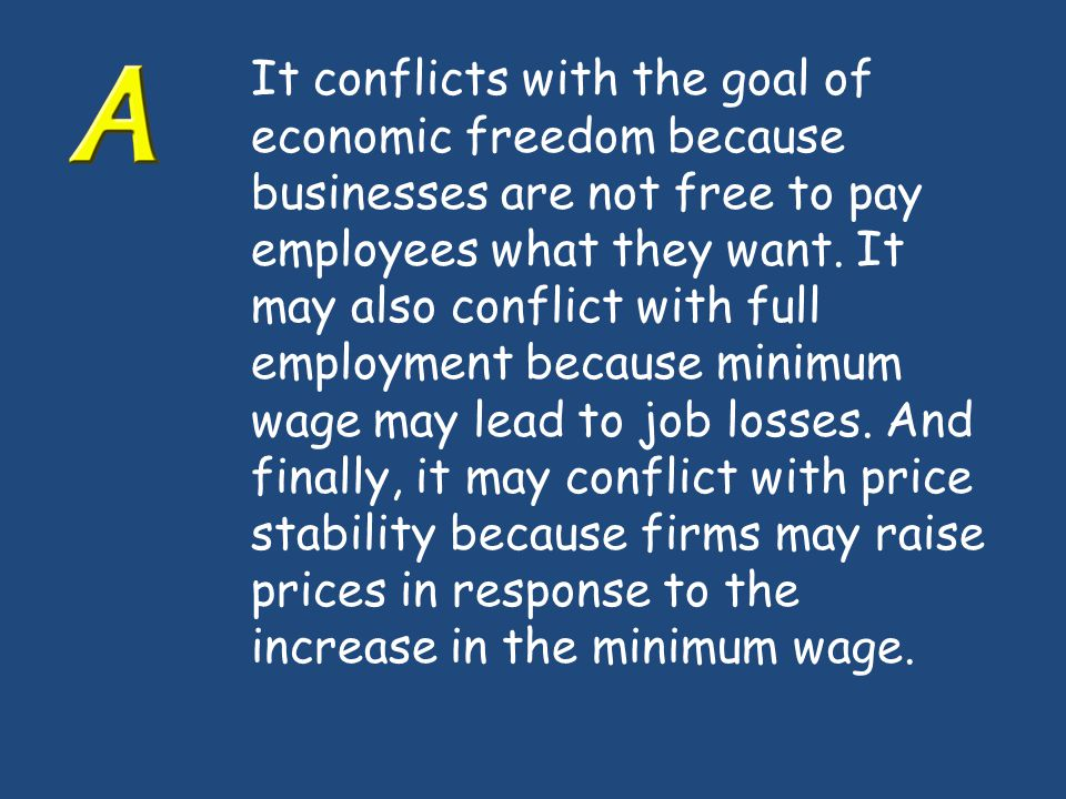 It conflicts with the goal of economic freedom because businesses are not free to pay employees what they want.