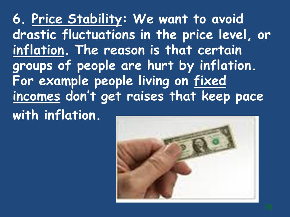 6. Price Stability: We want to avoid drastic fluctuations in the price level, or inflation.