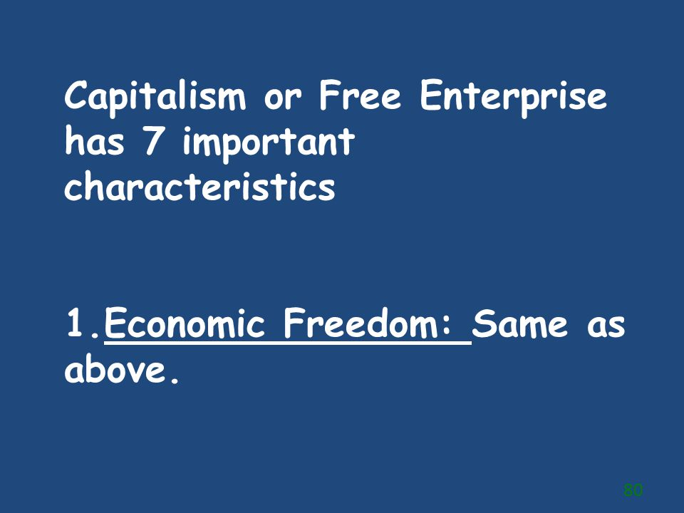 Capitalism or Free Enterprise has 7 important characteristics