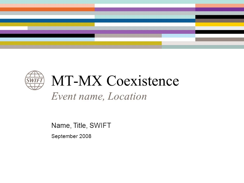 MT-MX Coexistence Event name, Location Name, Title, SWIFT