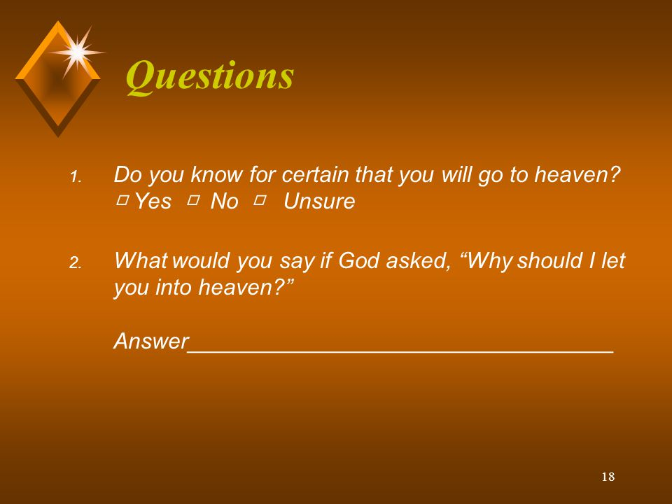 Questions Do you know for certain that you will go to heaven □ Yes □ No □ Unsure.