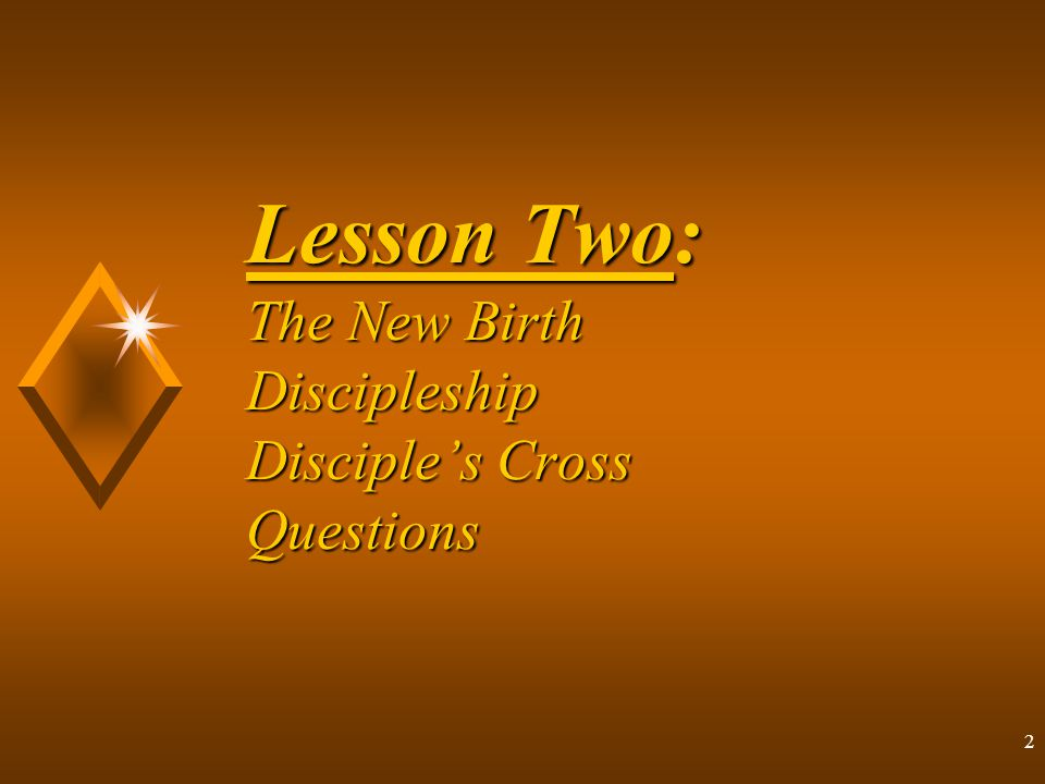 Lesson Two: The New Birth Discipleship Disciple's Cross Questions