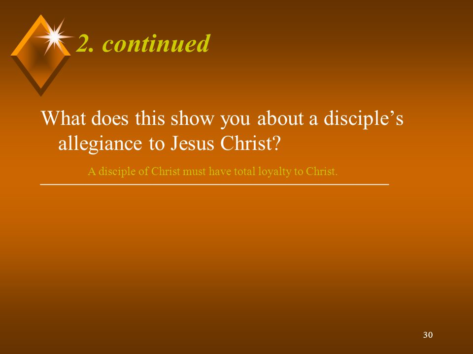 A disciple of Christ must have total loyalty to Christ.