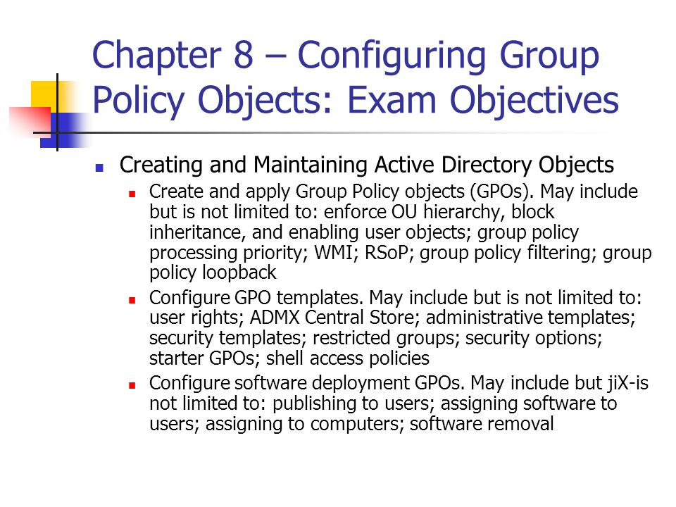 Chapter 8 – Configuring Group Policy Objects: Exam Objectives