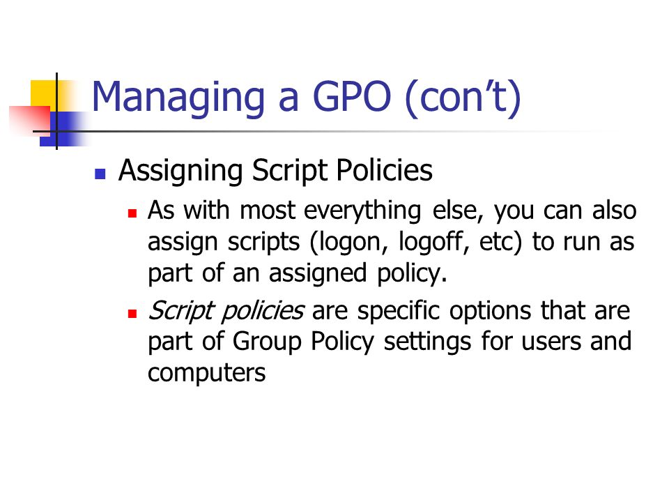 Managing a GPO (con't) Assigning Script Policies