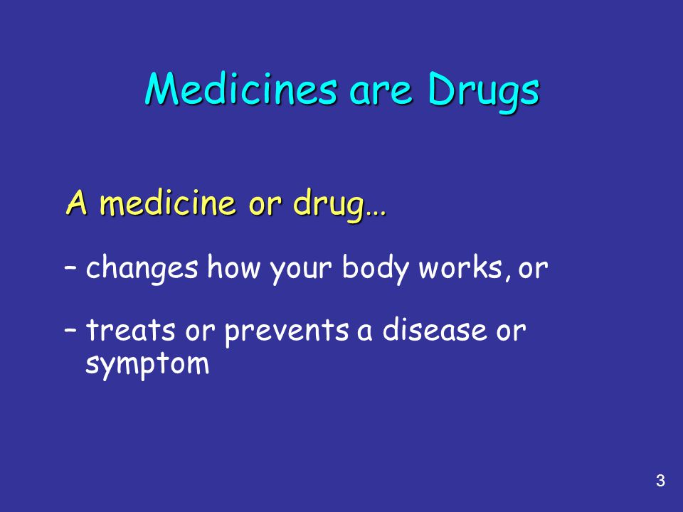 Medicines are Drugs A medicine or drug…