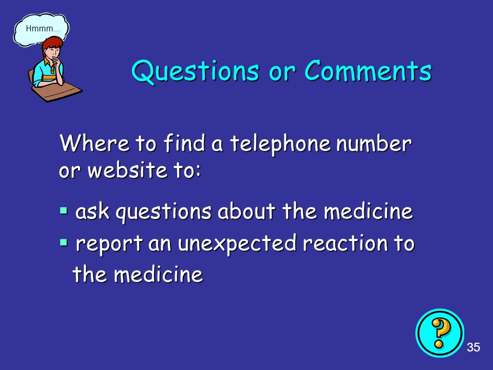 Questions or Comments Where to find a telephone number or website to: