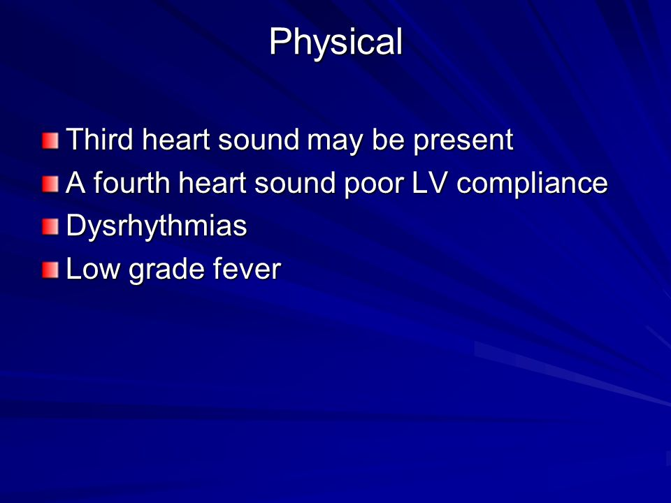 Physical Third heart sound may be present
