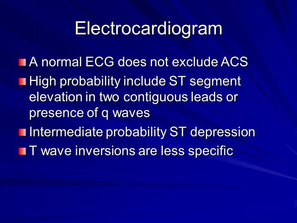 Electrocardiogram A normal ECG does not exclude ACS