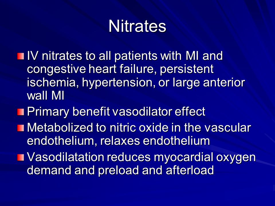 Nitrates IV nitrates to all patients with MI and congestive heart failure, persistent ischemia, hypertension, or large anterior wall MI.