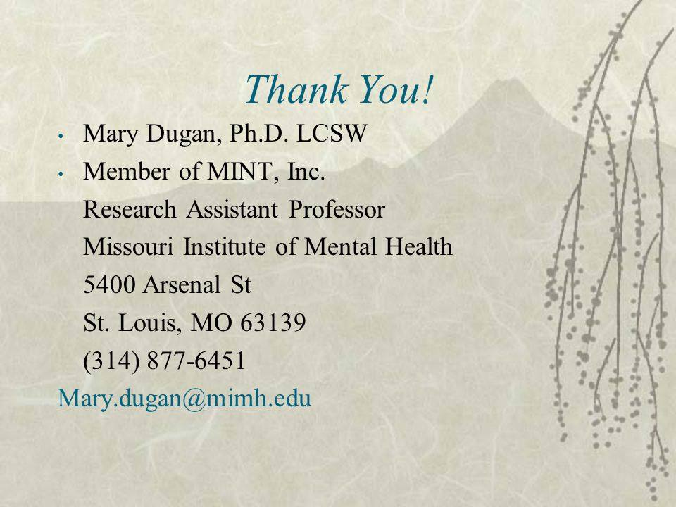 Thank You! Mary Dugan, Ph.D. LCSW Member of MINT, Inc.