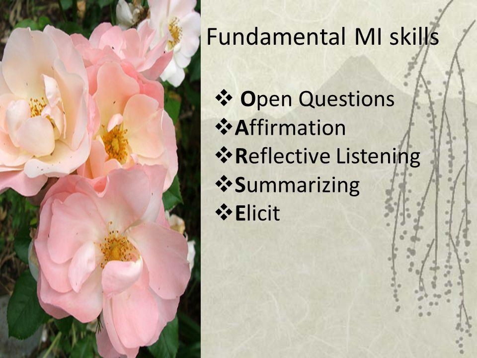 Fundamental MI skills Open Questions Affirmation Reflective Listening