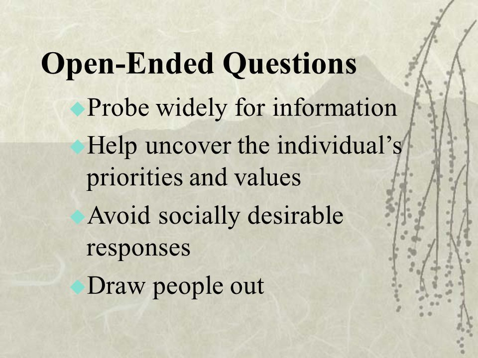 Open-Ended Questions Probe widely for information