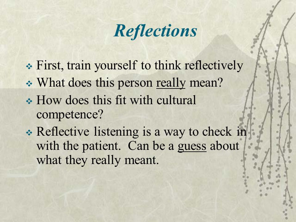 Reflections First, train yourself to think reflectively