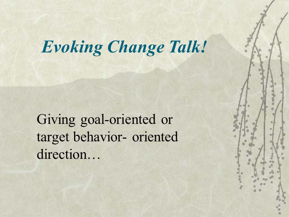 Giving goal-oriented or target behavior- oriented direction…