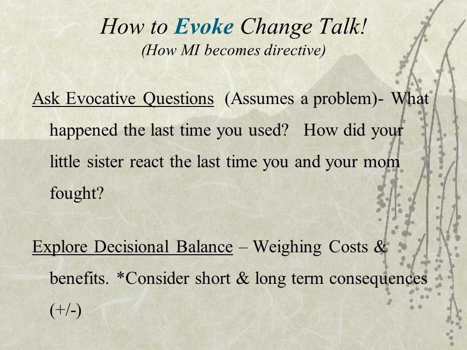How to Evoke Change Talk! (How MI becomes directive)