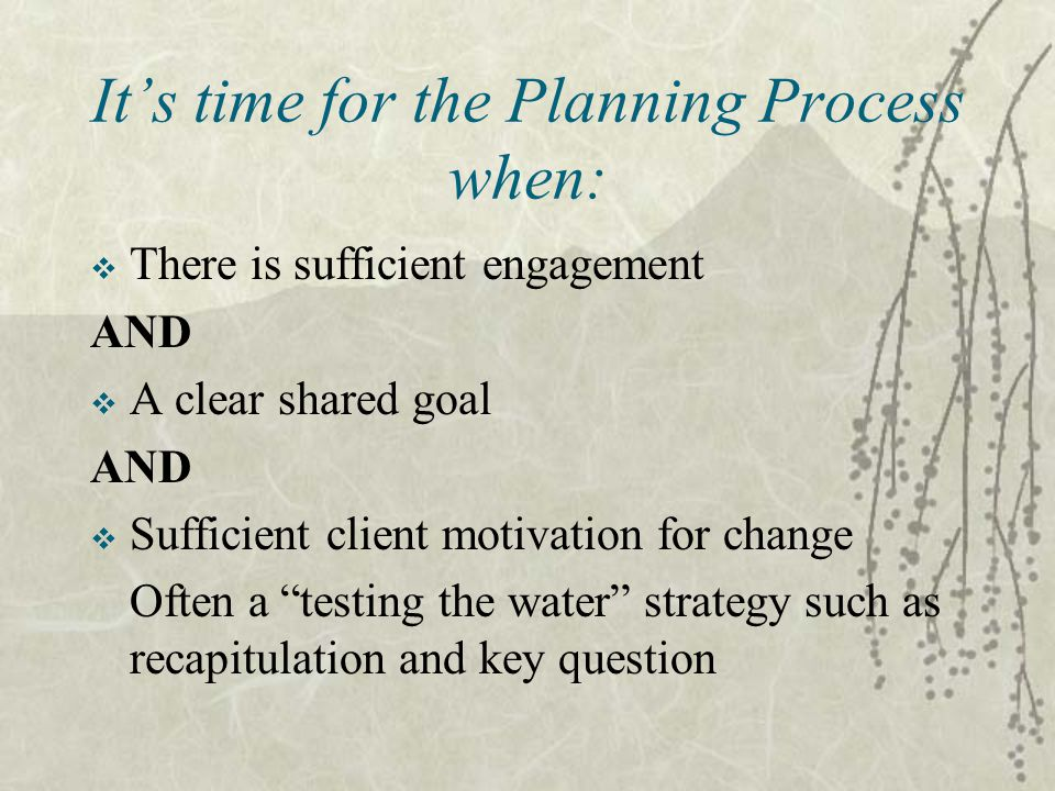 It's time for the Planning Process when: