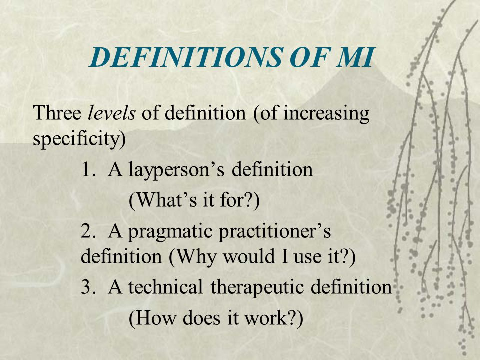 Definitions of MI Three levels of definition (of increasing specificity) 1. A layperson's definition.