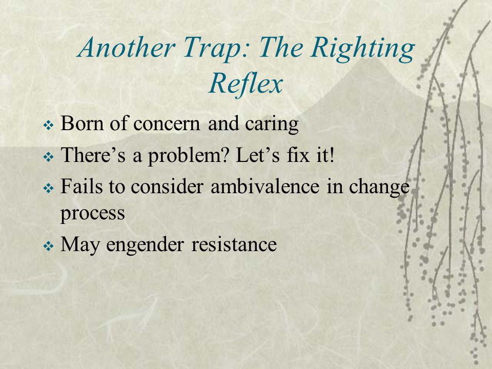 Another Trap: The Righting Reflex
