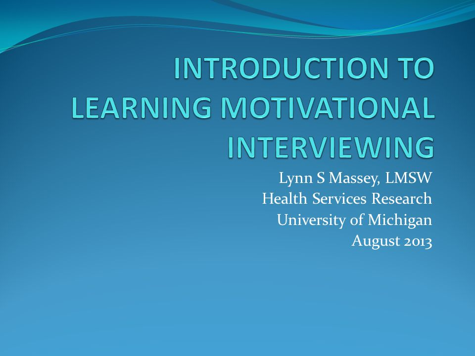 INTRODUCTION TO LEARNING MOTIVATIONAL INTERVIEWING