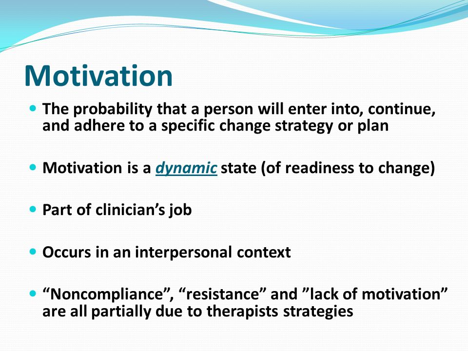 Motivation The probability that a person will enter into, continue, and adhere to a specific change strategy or plan.