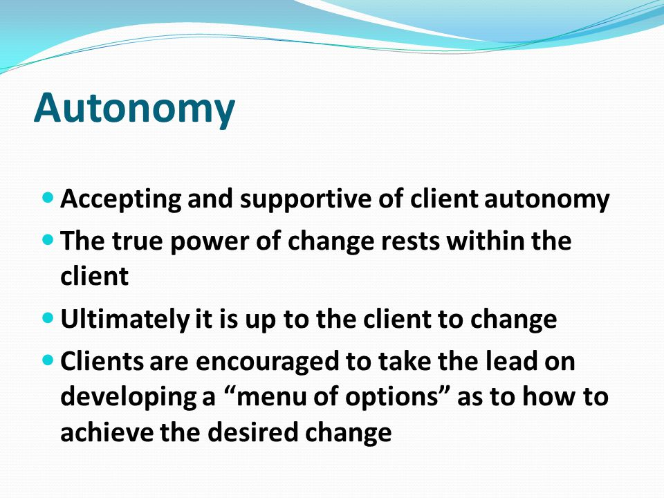 Autonomy Accepting and supportive of client autonomy