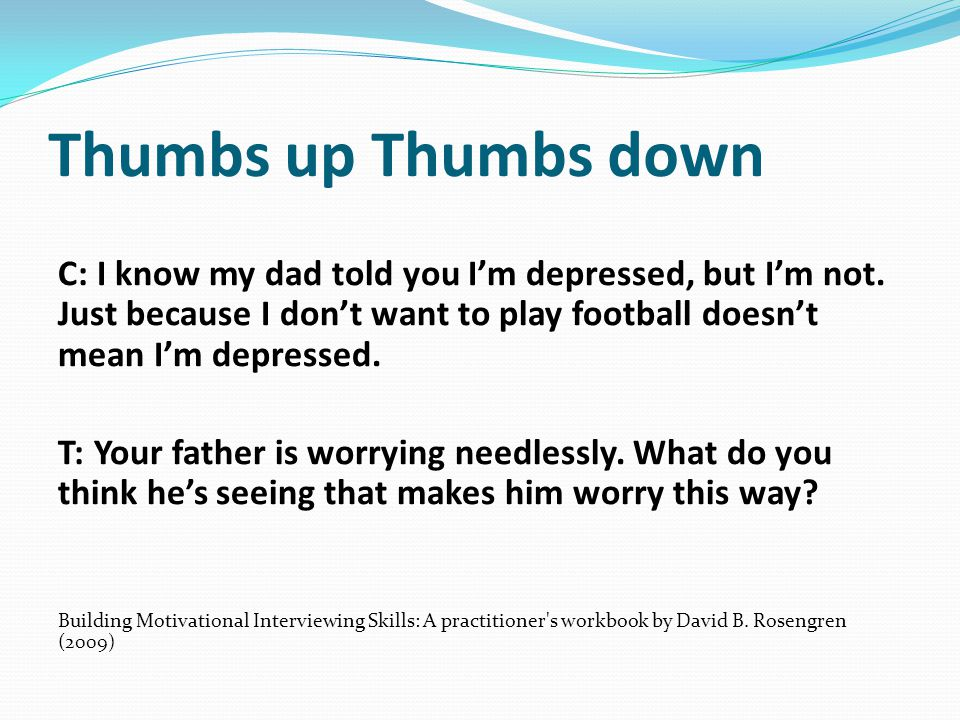 Thumbs up Thumbs down C: I know my dad told you I'm depressed, but I'm not. Just because I don't want to play football doesn't mean I'm depressed.